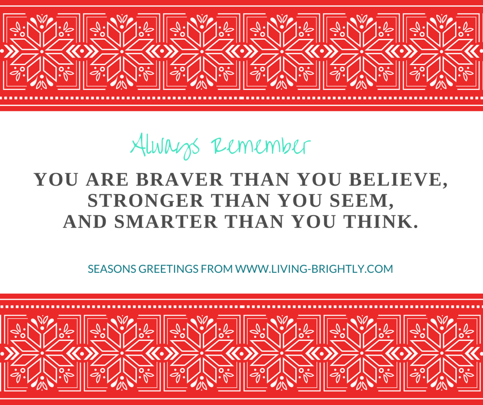 You are braver than you believe,Stronger